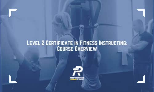 Level 2 Certificate in Fitness Instructing Course Overview